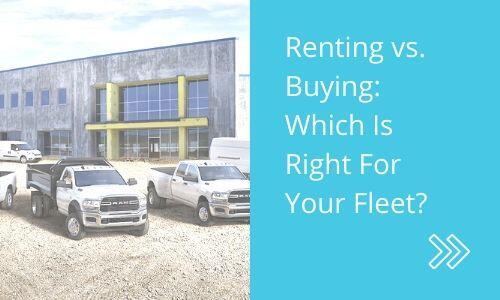 Renting vs. Buying_ Which Is Right For Your Fleet_